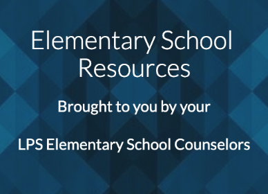 Resources for Elementary School Students brought to you by LPS Elementary School Counselors