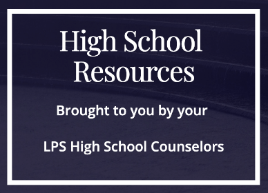 Resources for High School Students brought to you by LPS High School Counselors