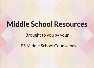 Resources for Middle School Students brought to you by LPS Middle School Counselors