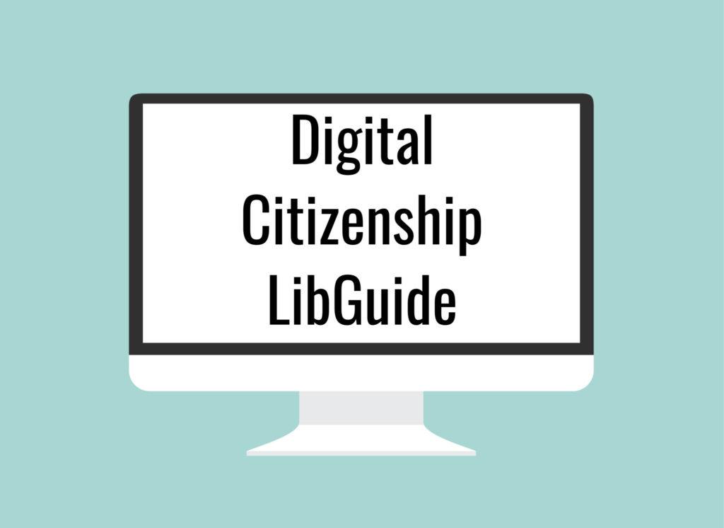 Digital Citizenship LibGuide